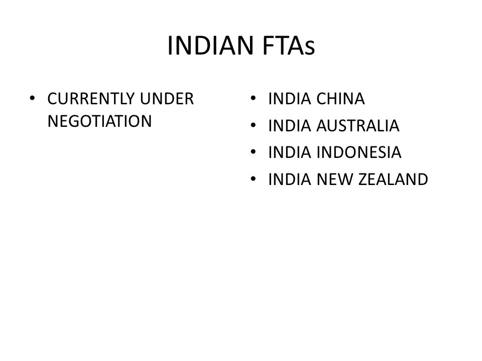 INDIAN FTAs CURRENTLY UNDER NEGOTIATION INDIA CHINA INDIA AUSTRALIA INDIA INDONESIA INDIA NEW ZEALAND