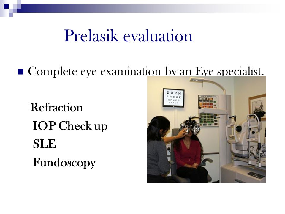 Prelasik evaluation Complete eye examination by an Eye specialist. Refraction IOP Check up SLE Fundoscopy