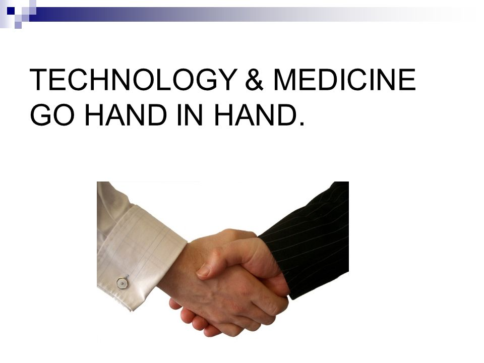 TECHNOLOGY & MEDICINE GO HAND IN HAND. Dr.(