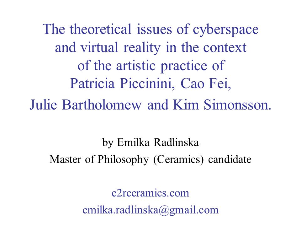 The theoretical issues of cyberspace and virtual reality in the context of the artistic practice of Patricia Piccinini, Cao Fei, Julie Bartholomew and Kim Simonsson.