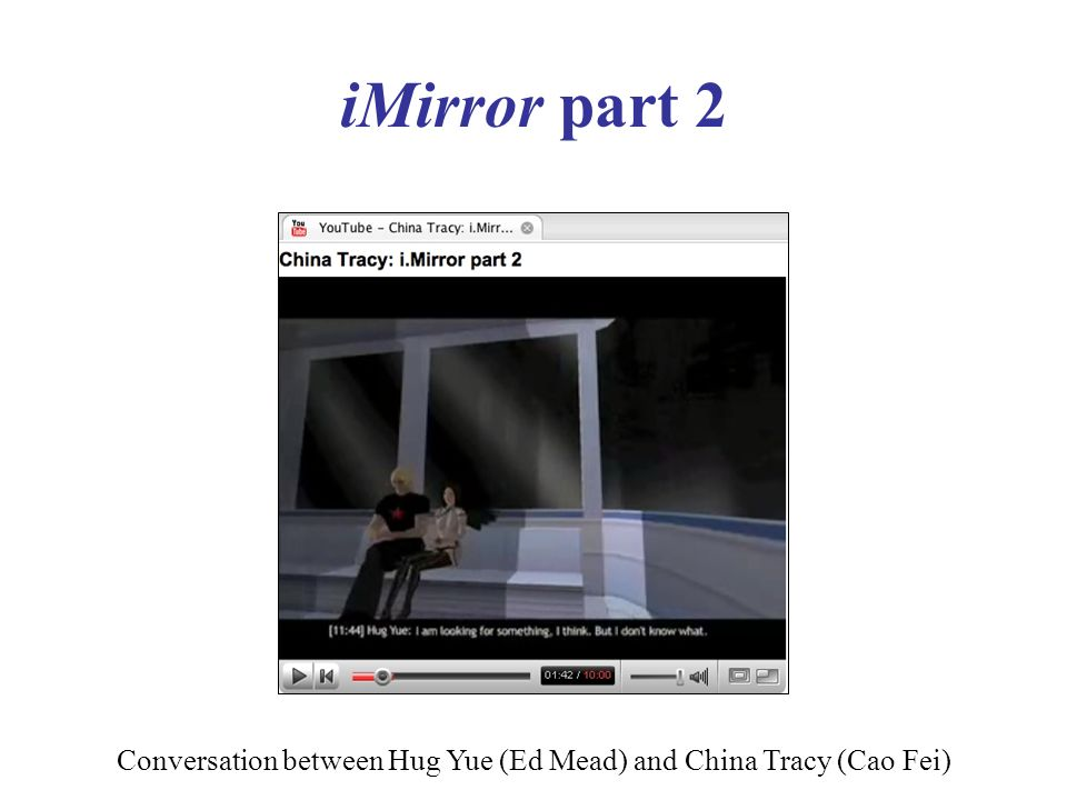iMirror part 2 Conversation between Hug Yue (Ed Mead) and China Tracy (Cao Fei)
