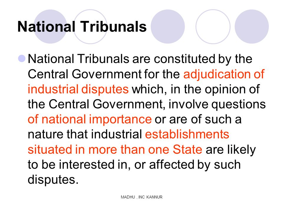 MADHU, INC KANNUR National Tribunals National Tribunals are constituted by the Central Government for the adjudication of industrial disputes which, i