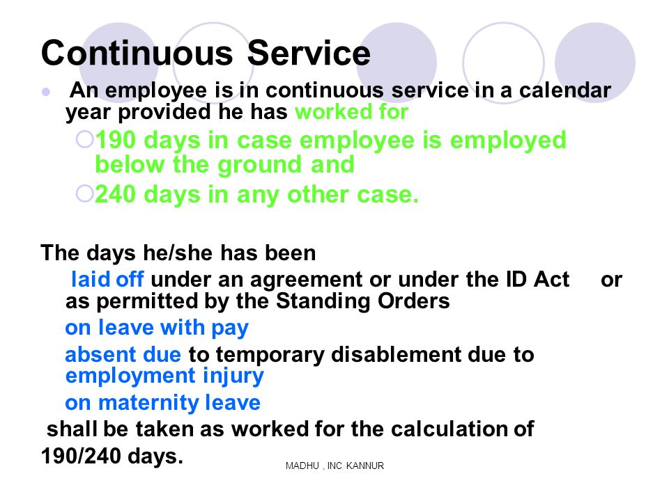 Continuous Service An employee is in continuous service in a calendar year provided he has worked for 190 days in case employee is employed below the