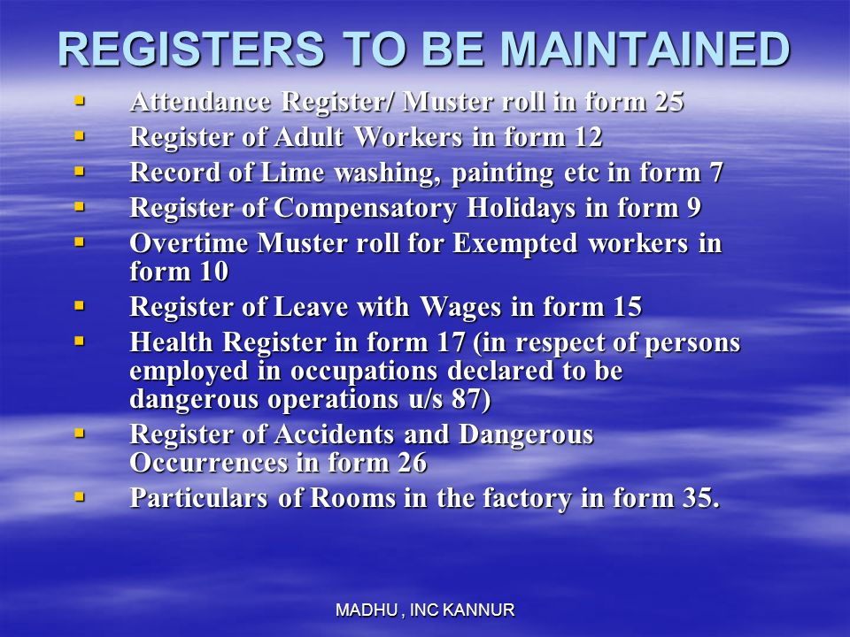 MADHU, INC KANNUR REGISTERS TO BE MAINTAINED Attendance Register/ Muster roll in form 25 Attendance Register/ Muster roll in form 25 Register of Adult