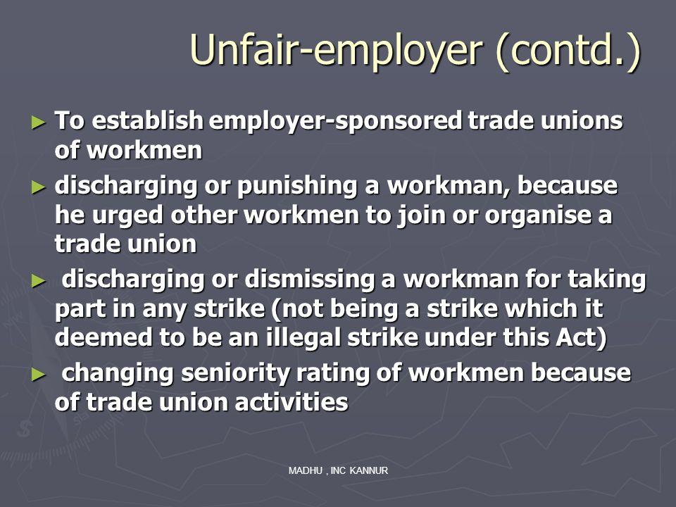 MADHU, INC KANNUR Unfair-employer (contd.) Unfair-employer (contd.) To establish employer-sponsored trade unions of workmen To establish employer-spon