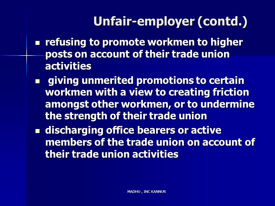 MADHU, INC KANNUR Unfair-employer (contd.) Unfair-employer (contd.) refusing to promote workmen to higher posts on account of their trade union activi