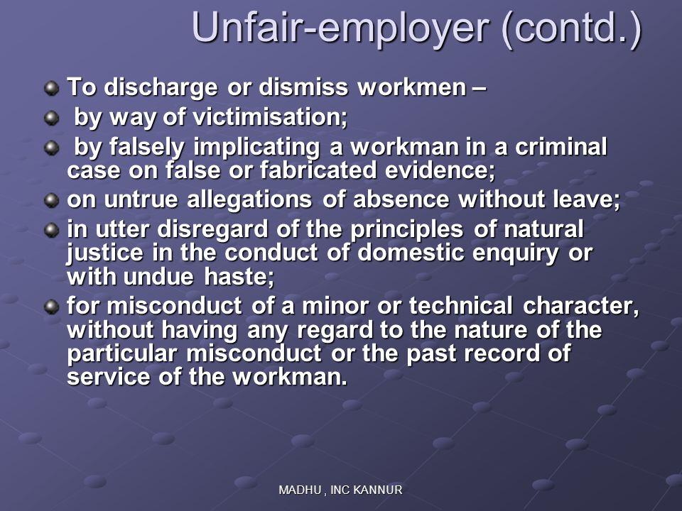 MADHU, INC KANNUR Unfair-employer (contd.) Unfair-employer (contd.) To discharge or dismiss workmen – by way of victimisation; by way of victimisation