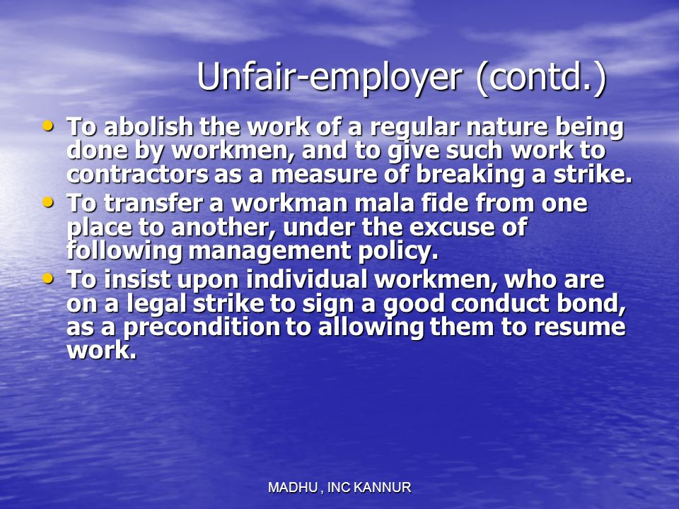 MADHU, INC KANNUR Unfair-employer (contd.) Unfair-employer (contd.) To abolish the work of a regular nature being done by workmen, and to give such wo
