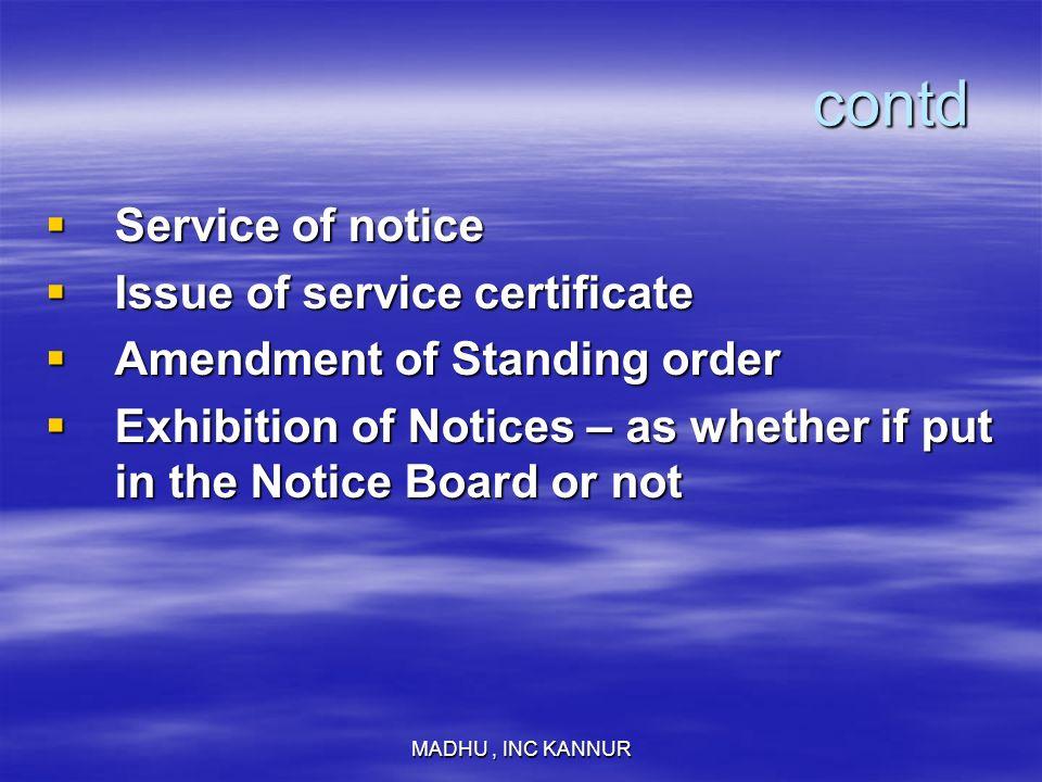 MADHU, INC KANNUR contd contd Service of notice Service of notice Issue of service certificate Issue of service certificate Amendment of Standing orde