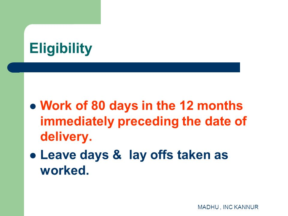 MADHU, INC KANNUR Eligibility Work of 80 days in the 12 months immediately preceding the date of delivery. Leave days & lay offs taken as worked.