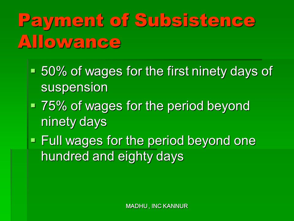 MADHU, INC KANNUR Payment of Subsistence Allowance 50% of wages for the first ninety days of suspension 50% of wages for the first ninety days of susp