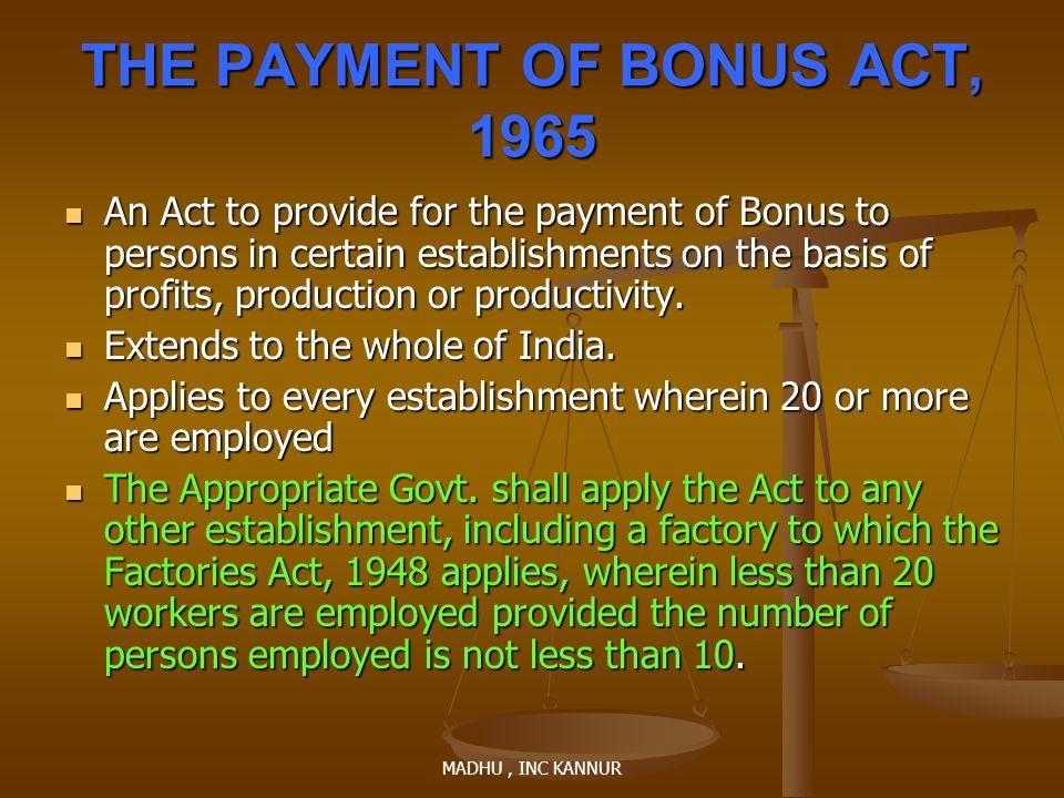MADHU, INC KANNUR THE PAYMENT OF BONUS ACT, 1965 An Act to provide for the payment of Bonus to persons in certain establishments on the basis of profi