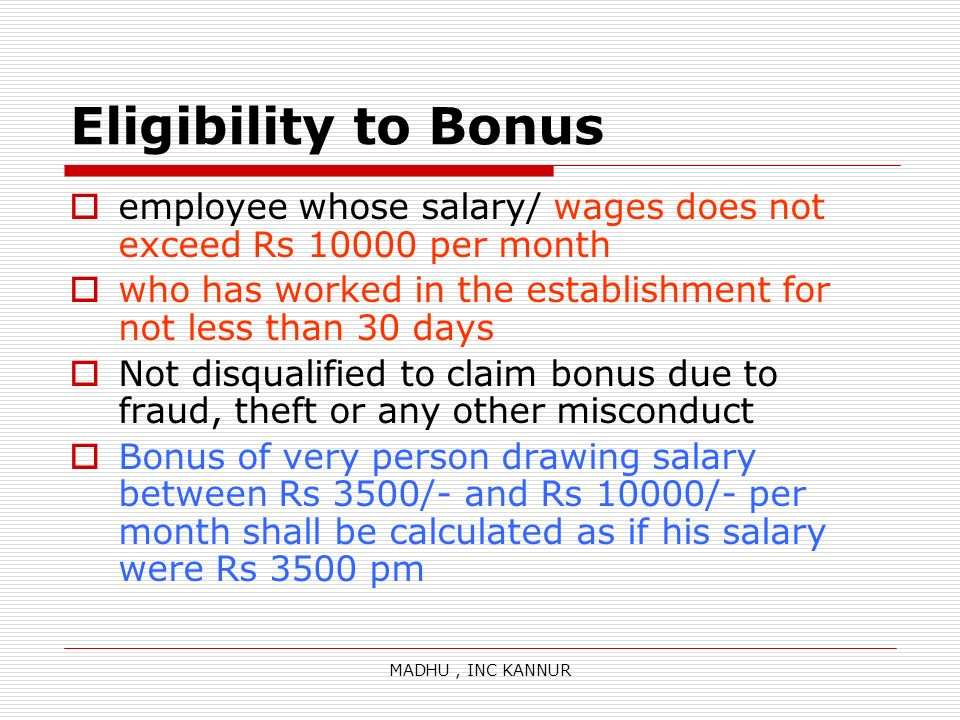 MADHU, INC KANNUR Eligibility to Bonus employee whose salary/ wages does not exceed Rs 10000 per month who has worked in the establishment for not les