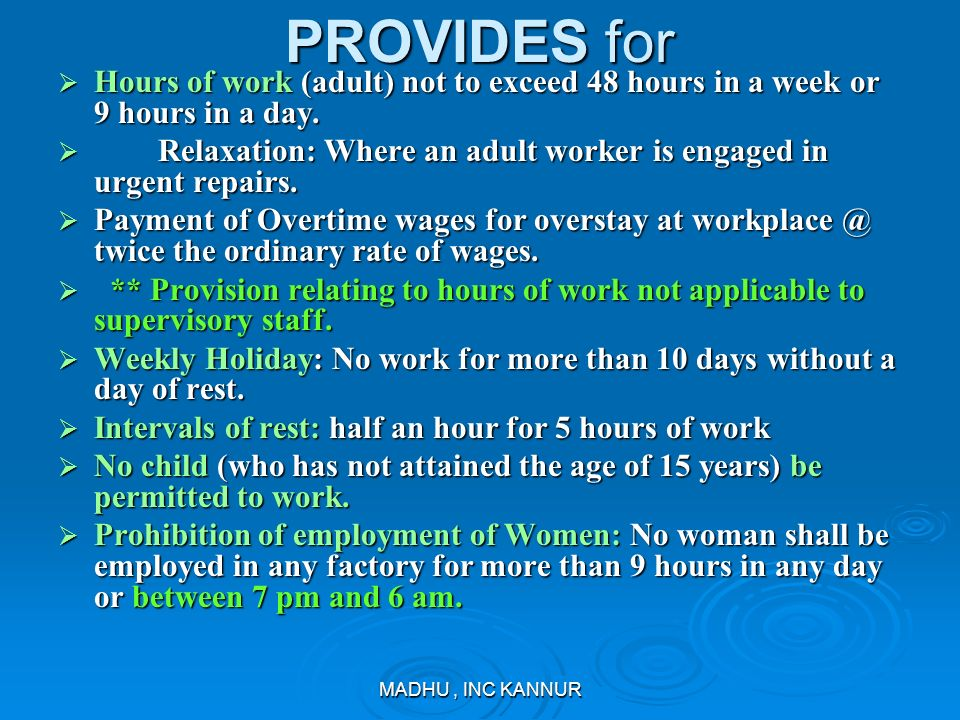 MADHU, INC KANNUR PROVIDES for Hours of work (adult) not to exceed 48 hours in a week or 9 hours in a day. Hours of work (adult) not to exceed 48 hour