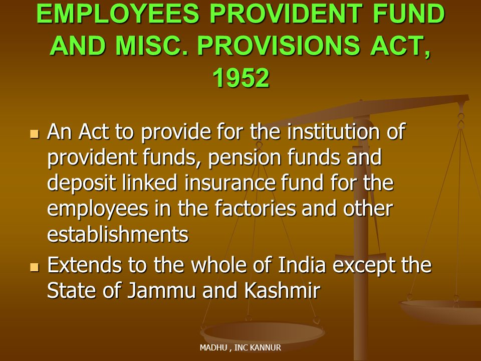 MADHU, INC KANNUR EMPLOYEES PROVIDENT FUND AND MISC. PROVISIONS ACT, 1952 An Act to provide for the institution of provident funds, pension funds and