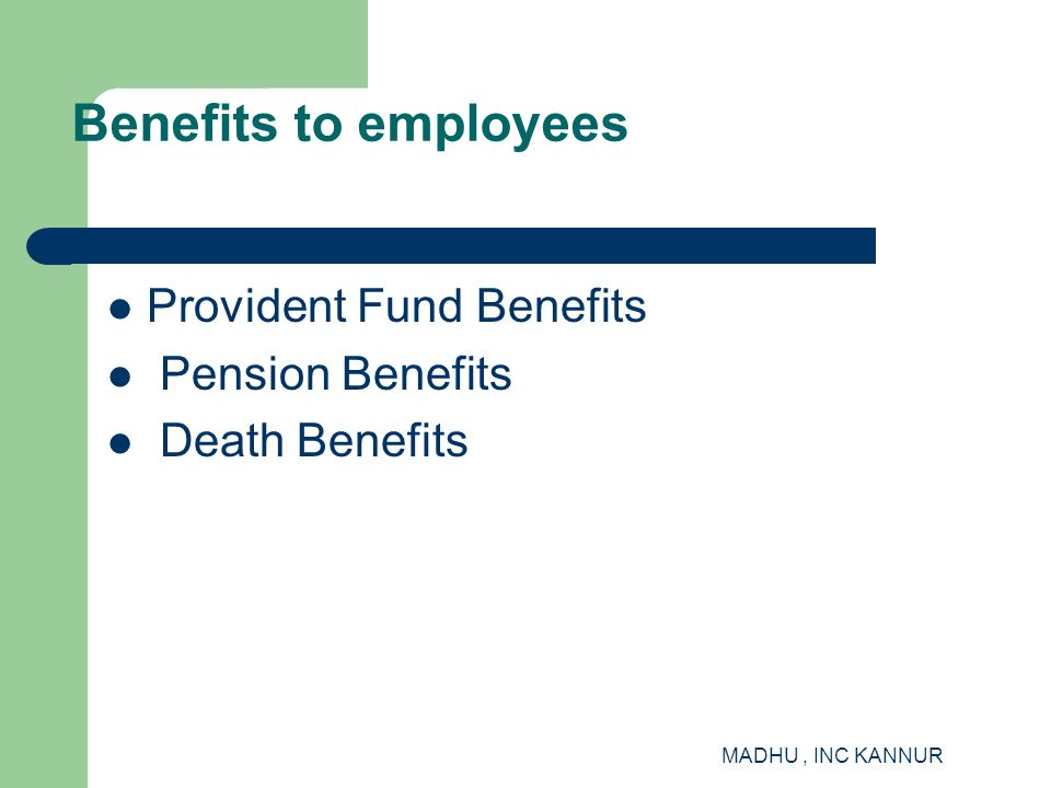 MADHU, INC KANNUR Benefits to employees Provident Fund Benefits Pension Benefits Death Benefits