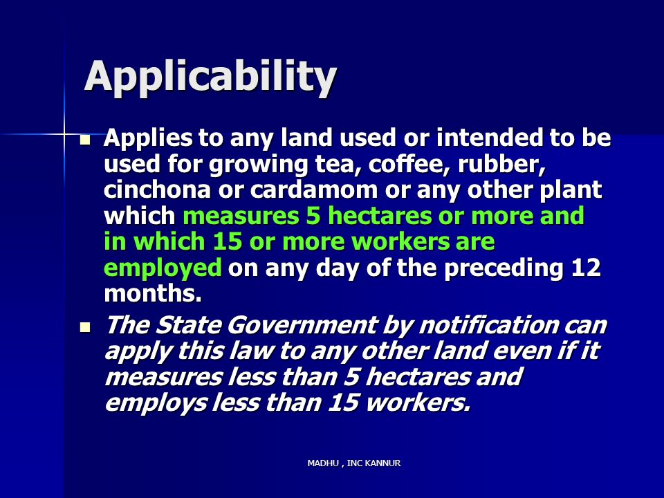 MADHU, INC KANNUR Applicability Applies to any land used or intended to be used for growing tea, coffee, rubber, cinchona or cardamom or any other pla
