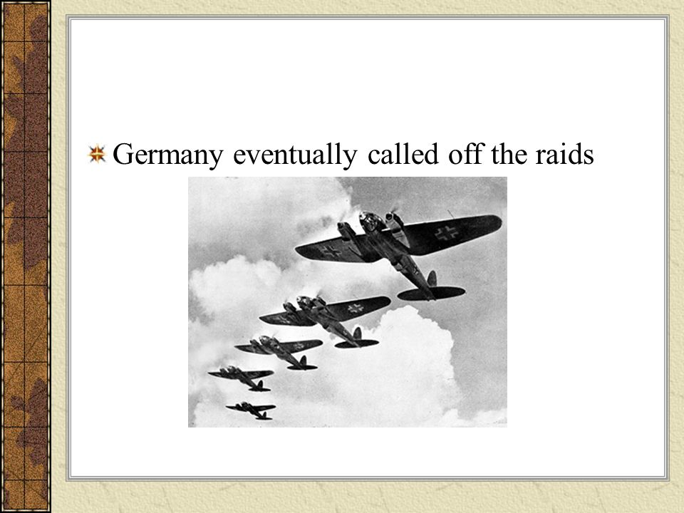 Germany eventually called off the raids