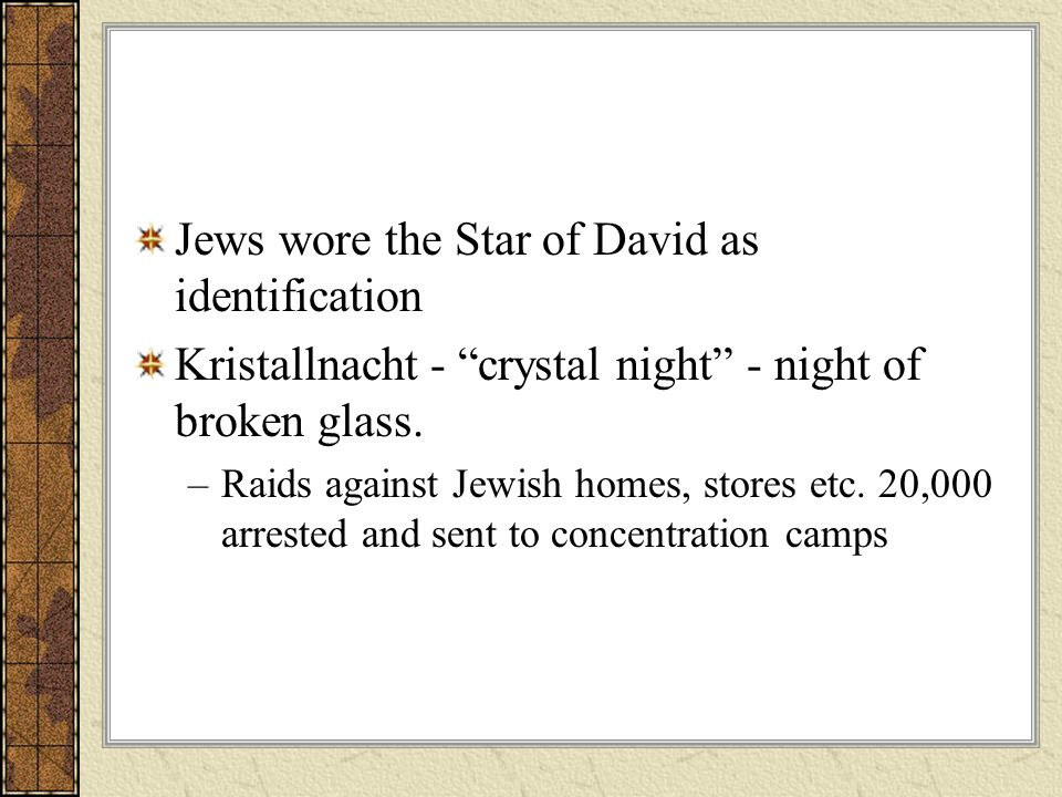 Jews wore the Star of David as identification Kristallnacht - crystal night - night of broken glass. –Raids against Jewish homes, stores etc. 20,000 a