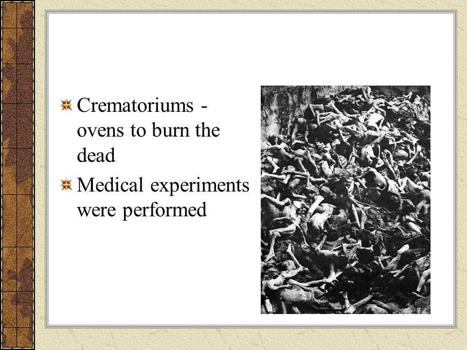 Crematoriums - ovens to burn the dead Medical experiments were performed