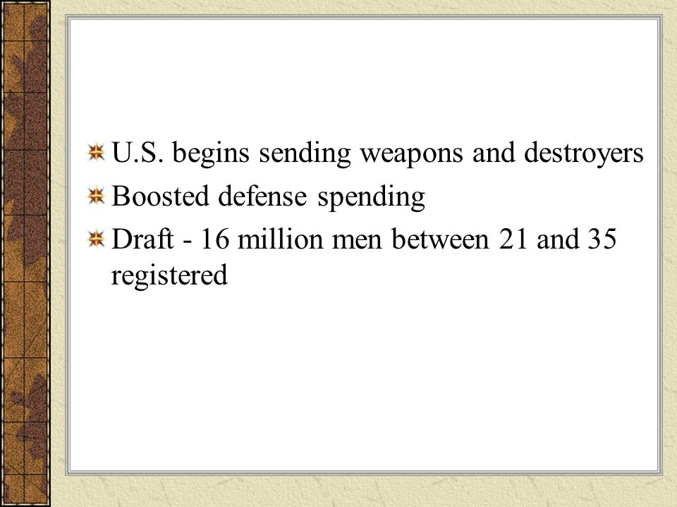 U.S. begins sending weapons and destroyers Boosted defense spending Draft - 16 million men between 21 and 35 registered