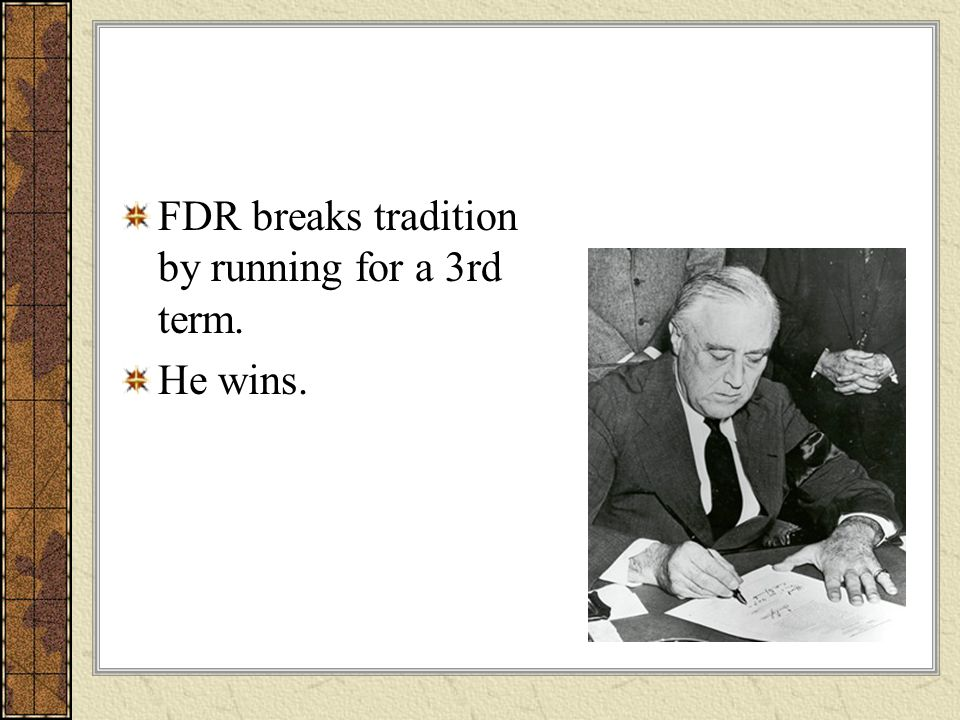 FDR breaks tradition by running for a 3rd term. He wins.