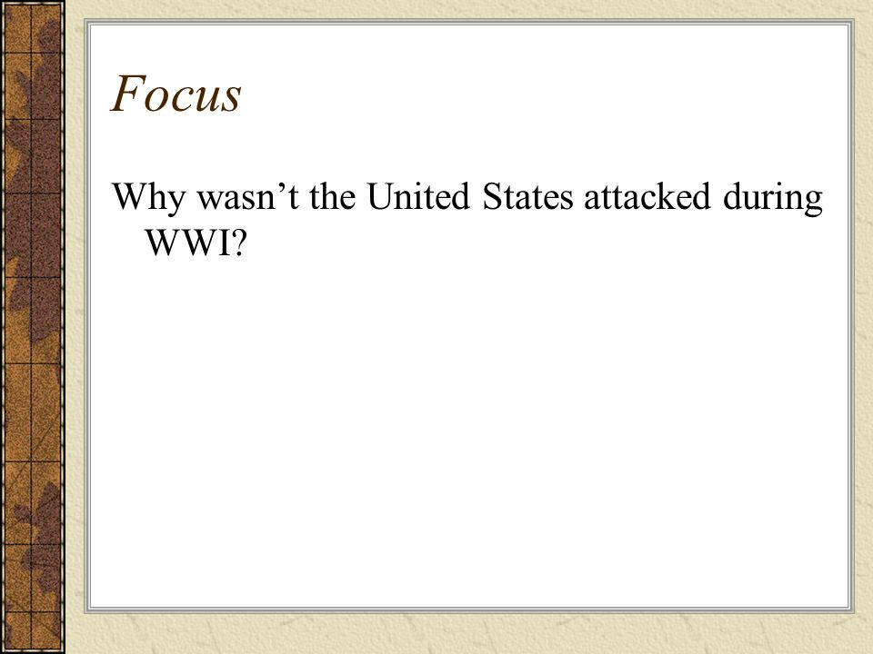 Focus Why wasnt the United States attacked during WWI?