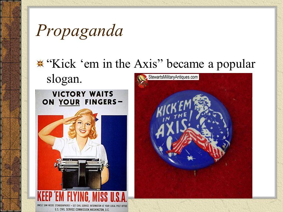 Propaganda Kick em in the Axis became a popular slogan.