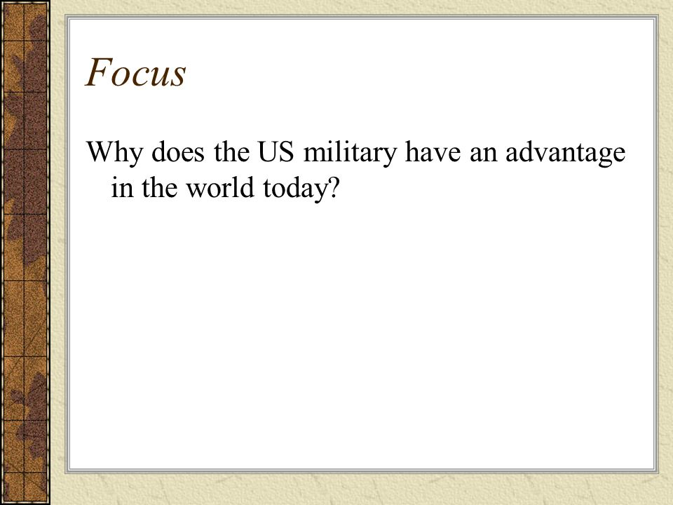 Focus Why does the US military have an advantage in the world today?