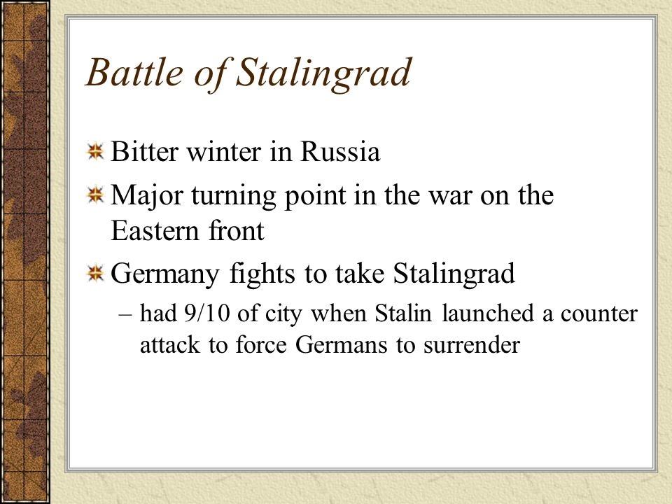 Battle of Stalingrad Bitter winter in Russia Major turning point in the war on the Eastern front Germany fights to take Stalingrad –had 9/10 of city w