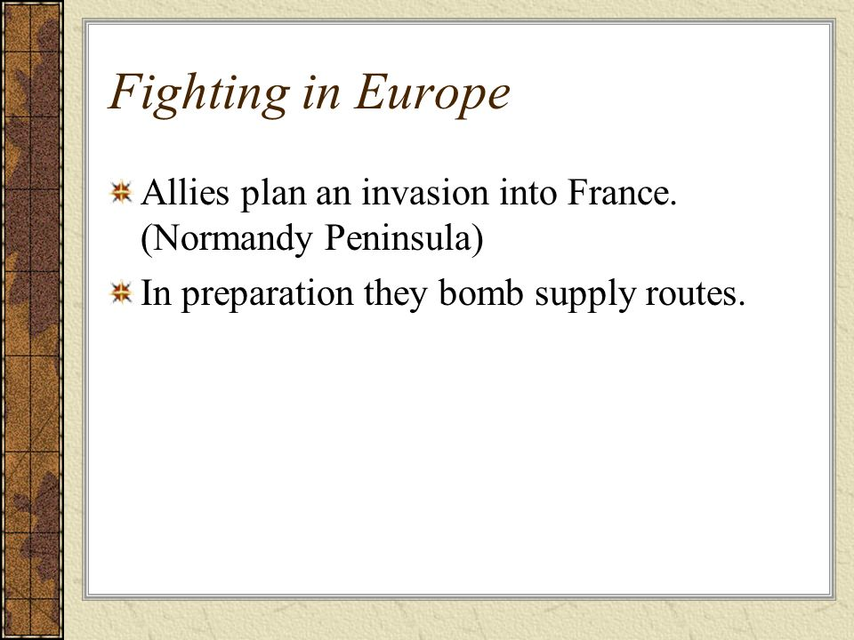 Fighting in Europe Allies plan an invasion into France. (Normandy Peninsula) In preparation they bomb supply routes.