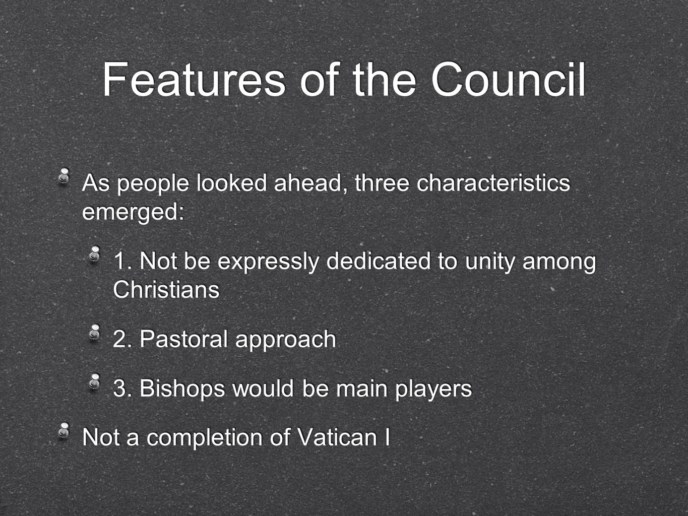 Features of the Council As people looked ahead, three characteristics emerged: 1. Not be expressly dedicated to unity among Christians 2. Pastoral app
