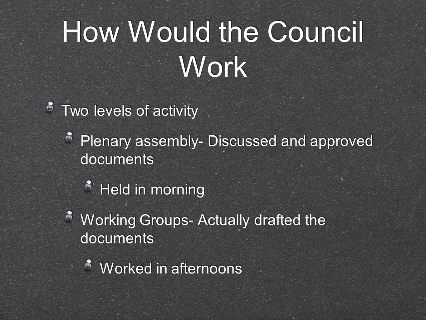 How Would the Council Work Two levels of activity Plenary assembly- Discussed and approved documents Held in morning Working Groups- Actually drafted
