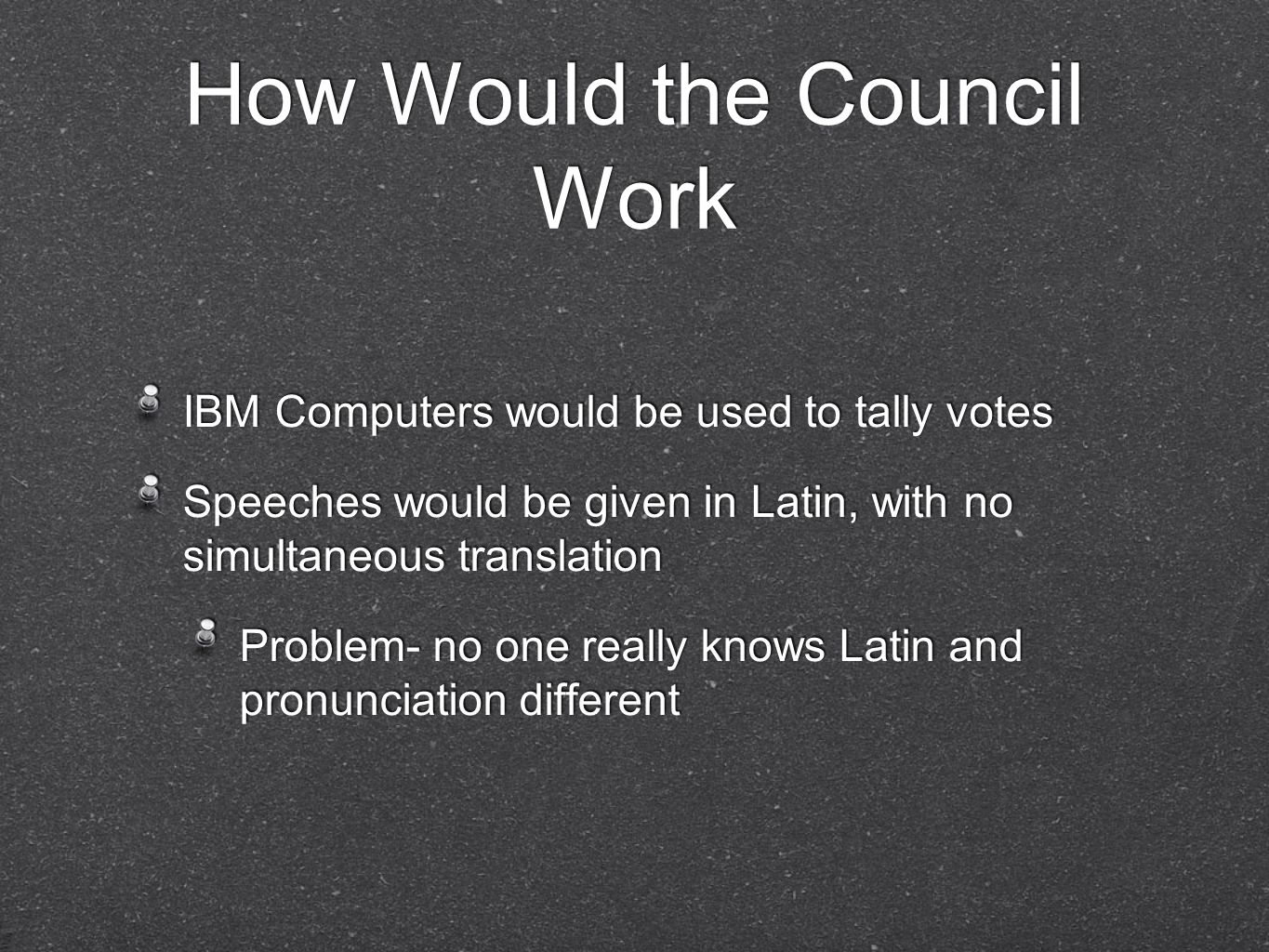 How Would the Council Work IBM Computers would be used to tally votes Speeches would be given in Latin, with no simultaneous translation Problem- no o