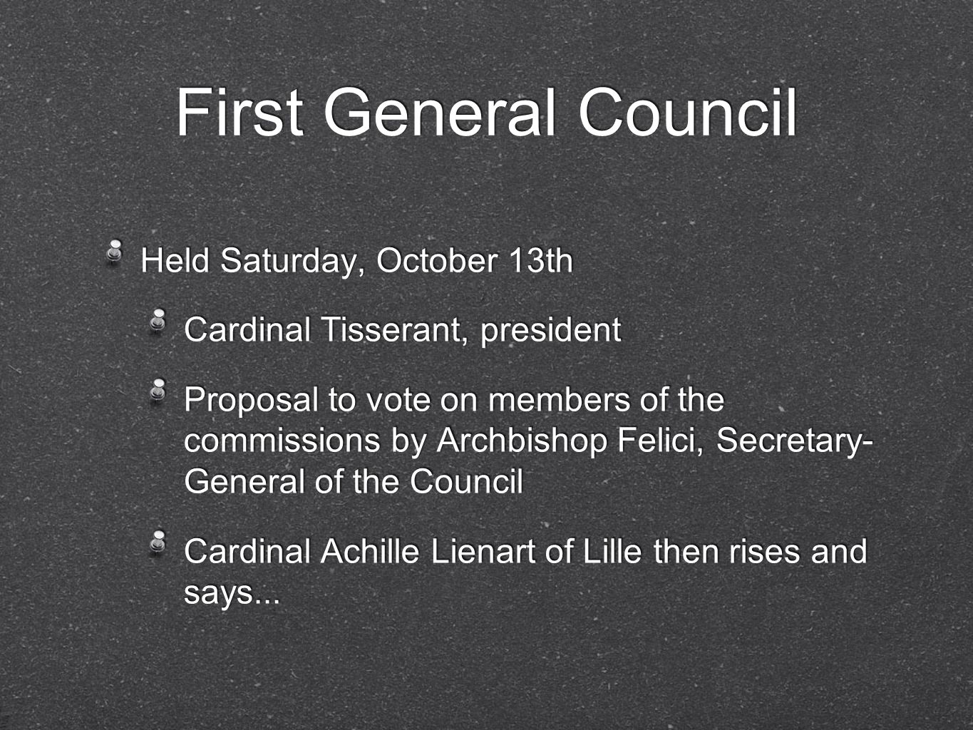 First General Council Held Saturday, October 13th Cardinal Tisserant, president Proposal to vote on members of the commissions by Archbishop Felici, S