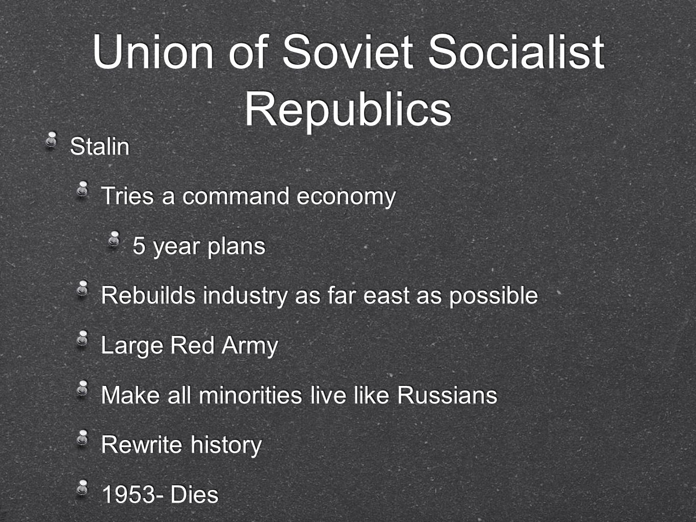 Union of Soviet Socialist Republics Stalin Tries a command economy 5 year plans Rebuilds industry as far east as possible Large Red Army Make all mino