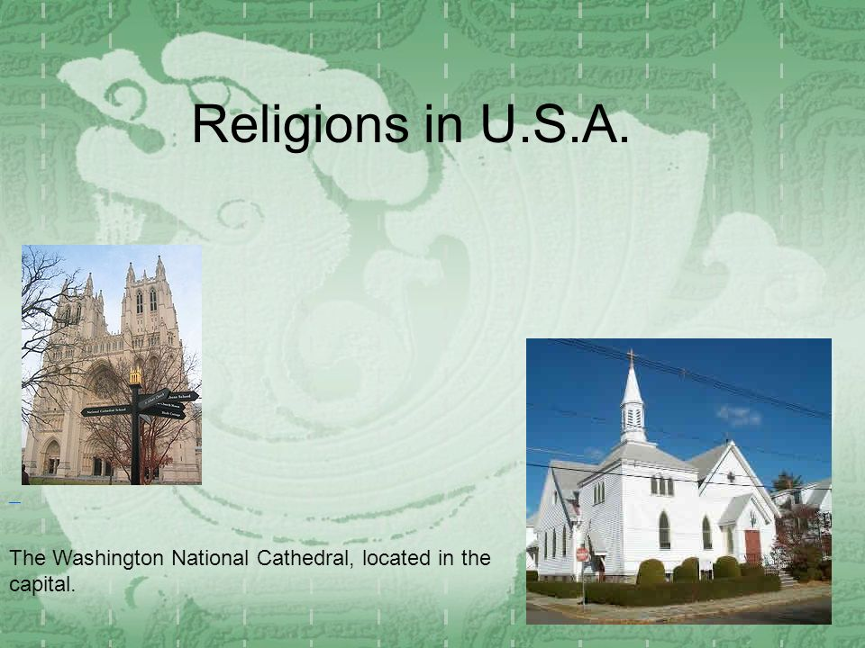 Religions in U.S.A. The Washington National Cathedral, located in the capital.