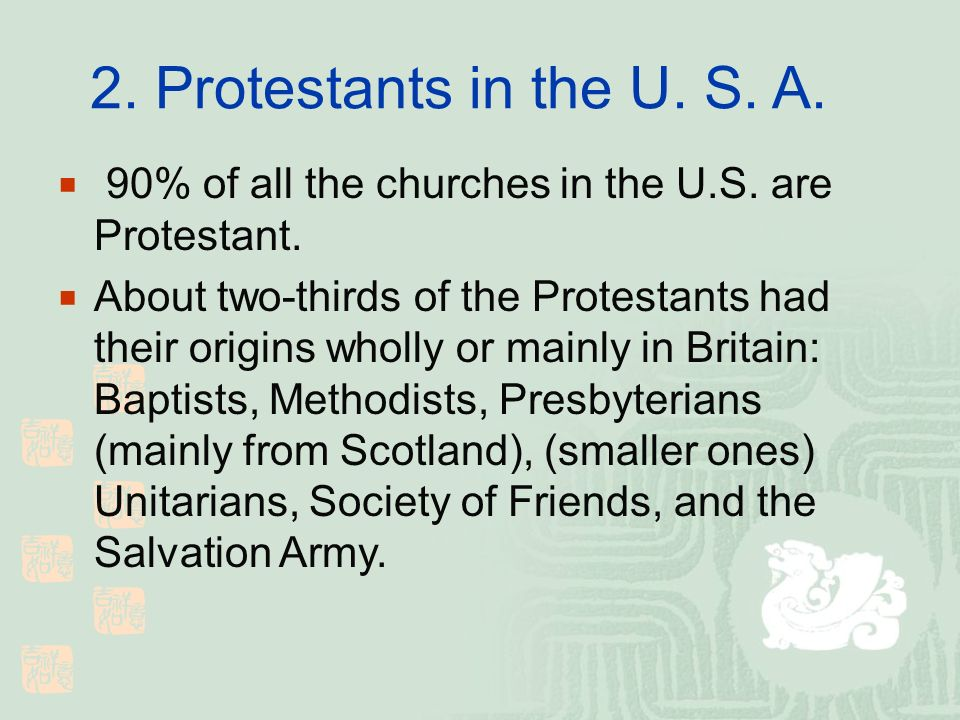 2. Protestants in the U. S. A. 90% of all the churches in the U.S.