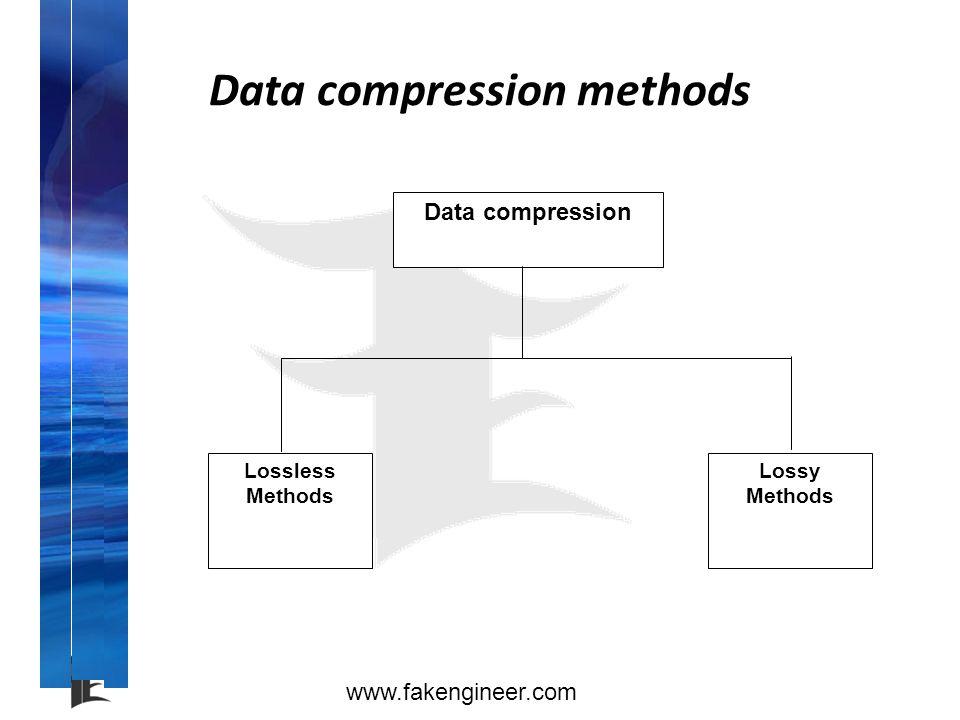www.fakengineer.com Data compression methods Data compression Lossless Methods Lossy Methods