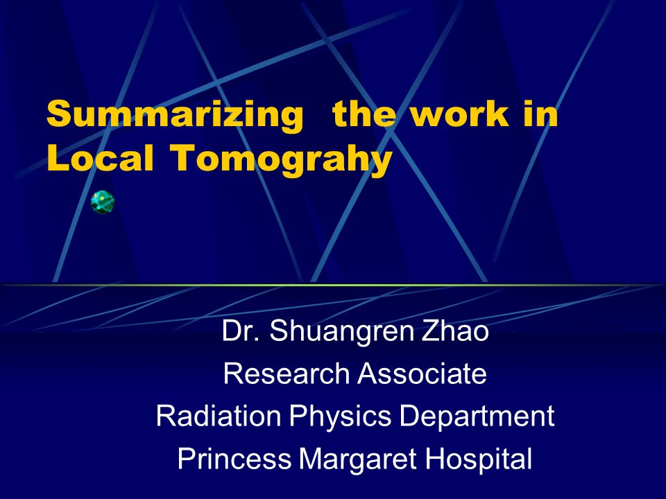 Summarizing the work in Local Tomograhy Dr.