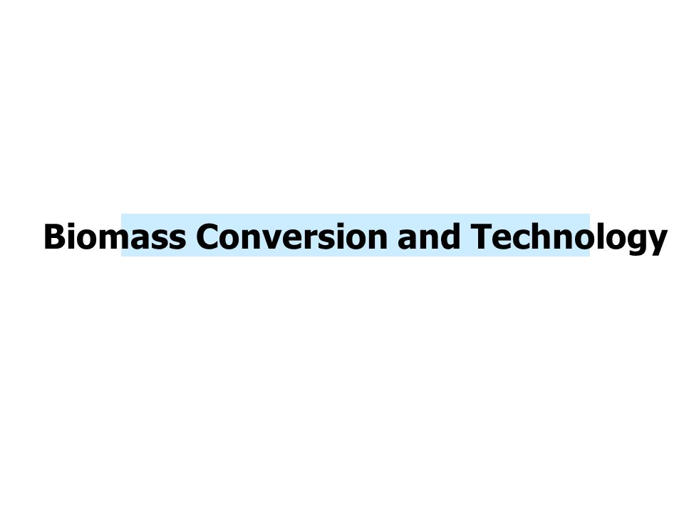 Biomass Conversion and Technology