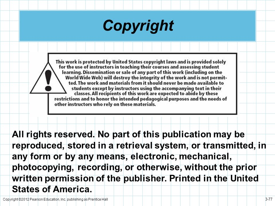 Copyright ©2012 Pearson Education, Inc. publishing as Prentice Hall 3-77 Copyright All rights reserved. No part of this publication may be reproduced,