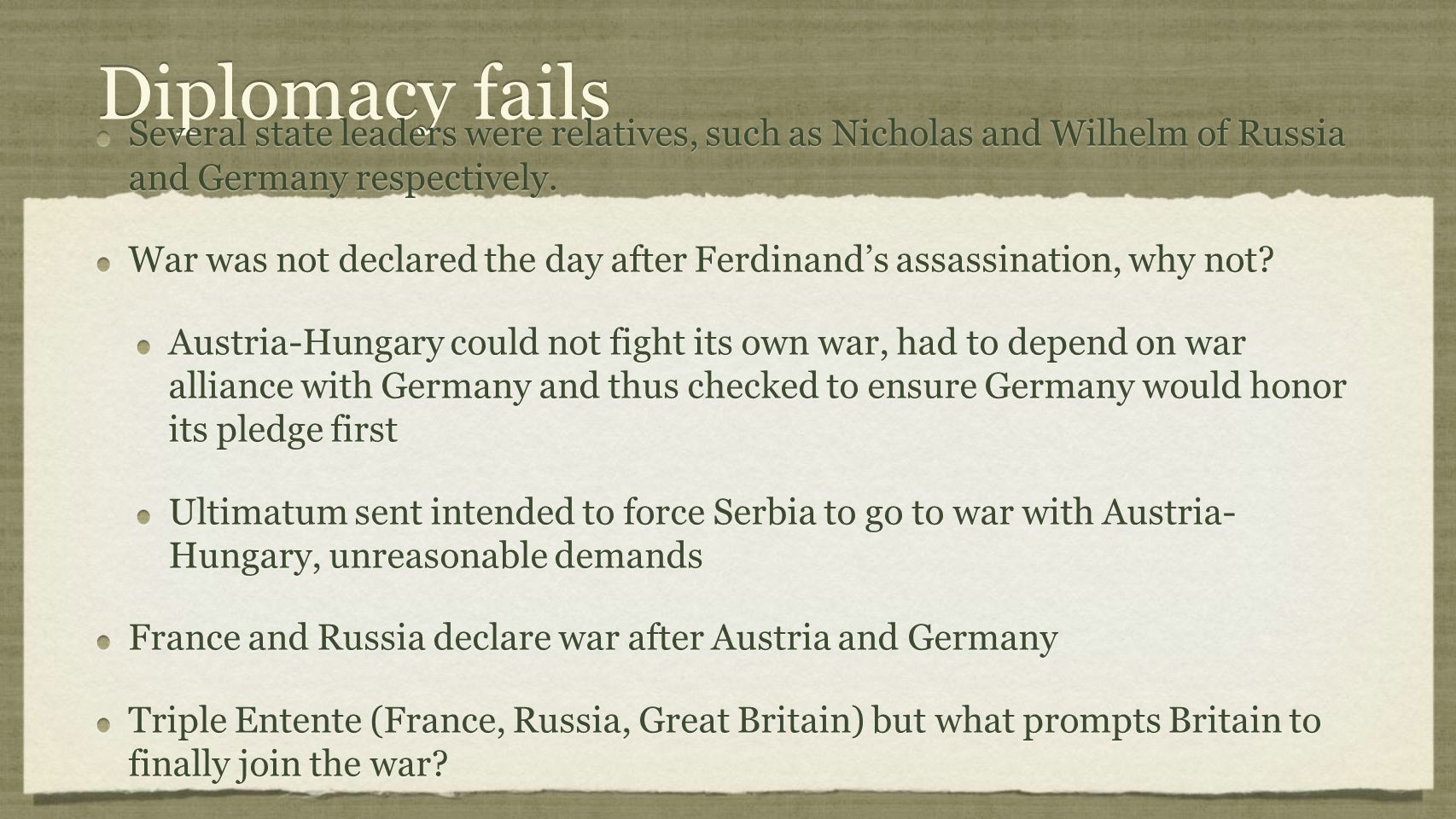 Diplomacy fails Several state leaders were relatives, such as Nicholas and Wilhelm of Russia and Germany respectively. War was not declared the day af