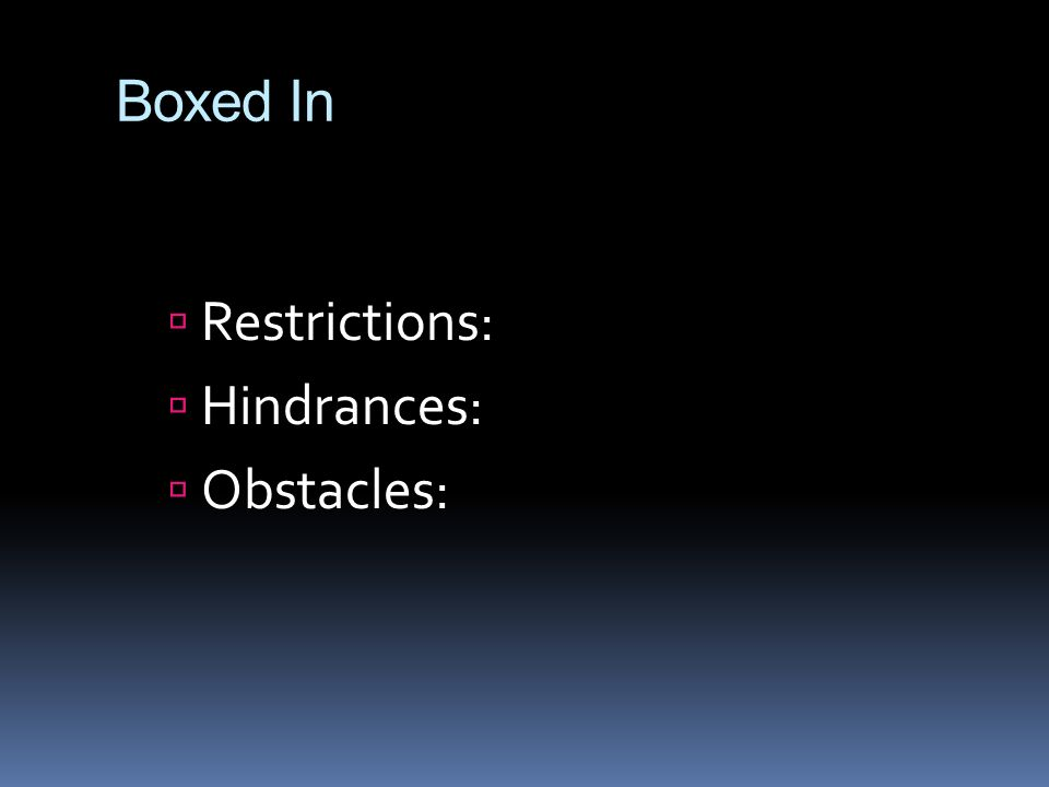Boxed In Restrictions: Hindrances: Obstacles: