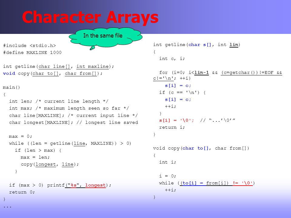 Character Arrays #include #define MAXLINE 1000 int getline(char line[], int maxline); void copy(char to[], char from[]); main() { int len; /* current