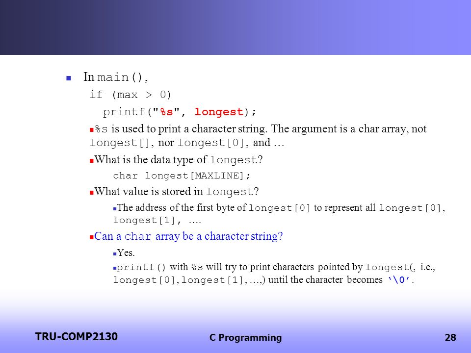 TRU-COMP2130 C Programming28 In main(), if (max > 0) printf(