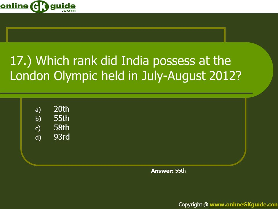 17.) Which rank did India possess at the London Olympic held in July-August 2012.