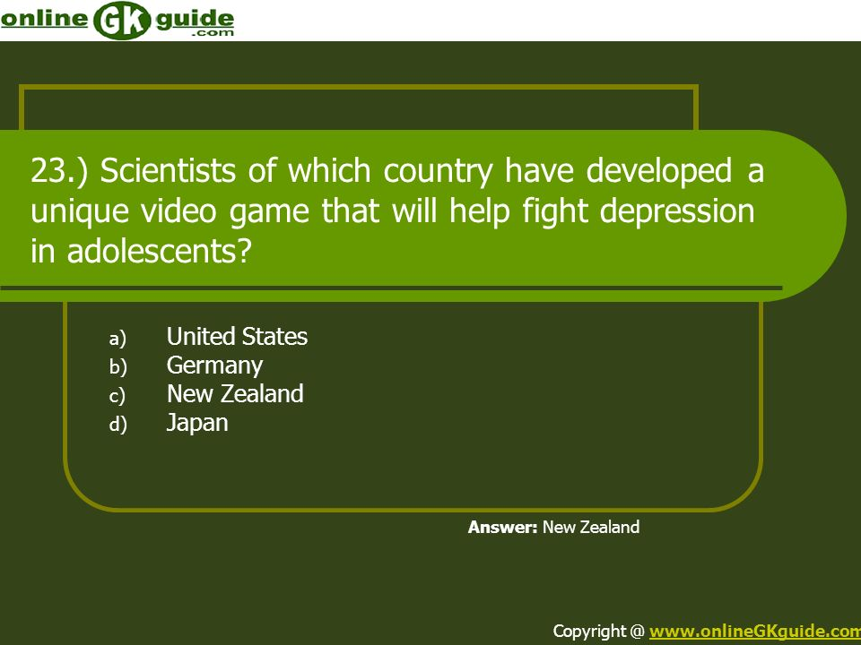 23.) Scientists of which country have developed a unique video game that will help fight depression in adolescents? a) United States b) Germany c) New