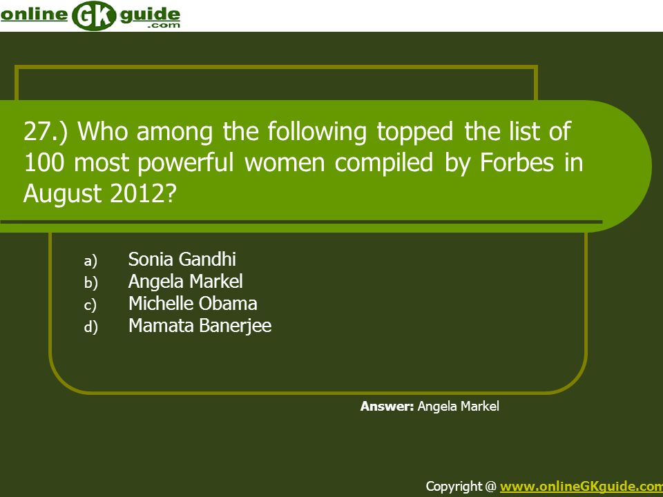 27.) Who among the following topped the list of 100 most powerful women compiled by Forbes in August 2012.