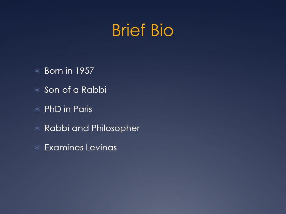 Brief Bio Born in 1957 Son of a Rabbi PhD in Paris Rabbi and Philosopher Examines Levinas